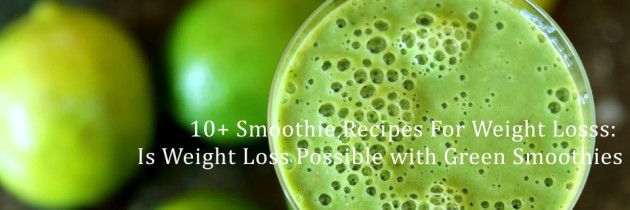 10+ Smoothie & Blended Soup Recipes For Weight Loss: Is Weight Loss Possible with Green Smoothies